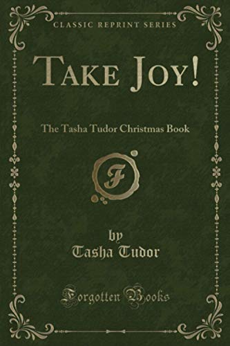 Take Joy!: The Tasha Tudor Christmas Book (Classic Reprint) from Forgotten Books