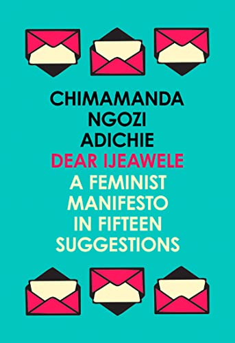 Dear Ijeawele, or a Feminist Manifesto in Fifteen Suggestions from Fourth Estate