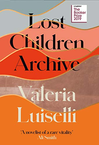Lost Children Archive: LONGLISTED FOR THE BOOKER PRIZE 2019 from Fourth Estate