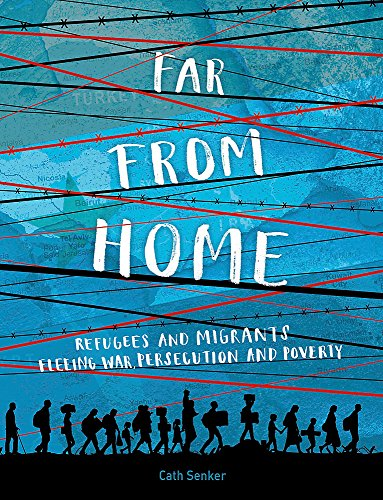 Far From Home: Refugees and migrants fleeing war, persecution and poverty from Franklin Watts