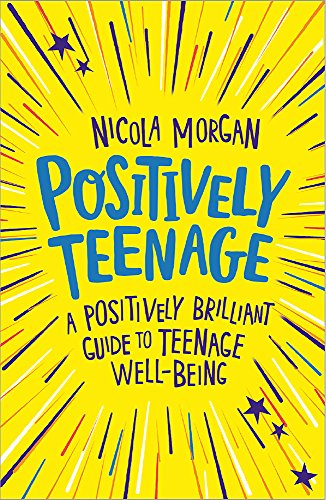 Positively Teenage: A positively brilliant guide to teenage well-being from Franklin Watts