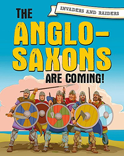 The Anglo-Saxons are coming! (Invaders and Raiders) from Franklin Watts