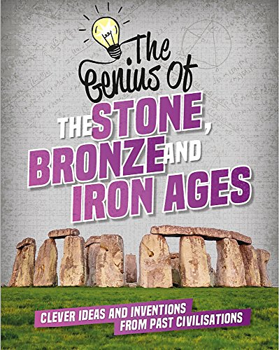 The Stone, Bronze and Iron Ages: Clever Ideas and Inventions from Past Civilisations (The Genius of) from Franklin Watts