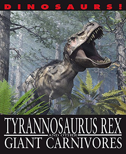 Tyrannosaurus Rex and other Giant Carnivores (Dinosaurs!) from Franklin Watts