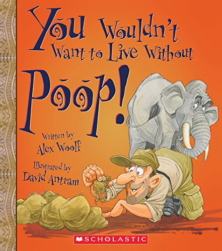You Wouldn't Want to Live Without Poop! (You Wouldn't Want to Live Without...) from Franklin Watts