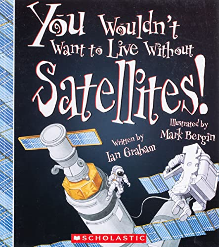 You Wouldn't Want to Live Without Satellites! (You Wouldn't Want to Live Without...) from Franklin Watts