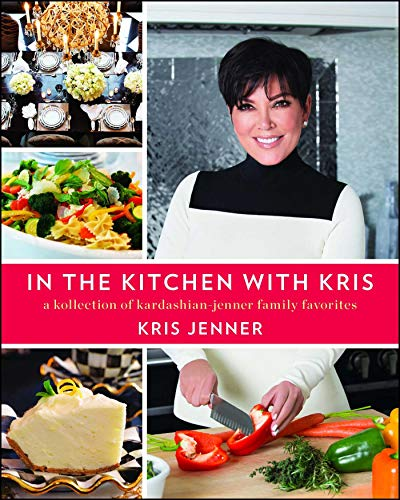 In the Kitchen with Kris: A Kollection of Kardashian-Jenner Family Favorites from Gallery Books/Karen Hunter Publishing