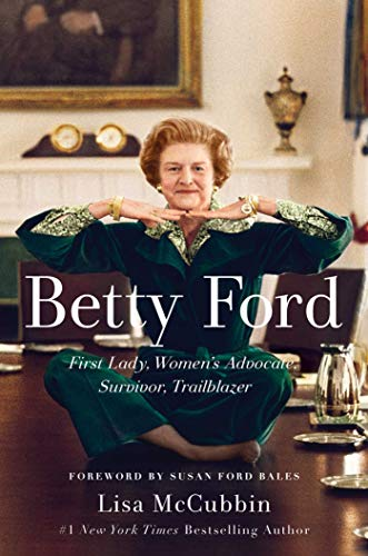 Betty Ford: First Lady, Women's Advocate, Survivor, Trailblazer from Gallery Books