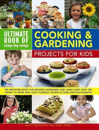 Ultimate Book of Step-by-Step Cooking & Gardening Projects for Kids: The Best-Ever Book for Budding Gardeners and Super Chefs with 300 Things to Grow and Cook Yourself, Shown in Over 2300 Photographs from Southwater Publishing