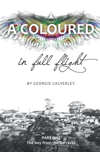 A Coloured in Full Flight: BOOK ONE: The boy from the Barracks from Georgie Calverley