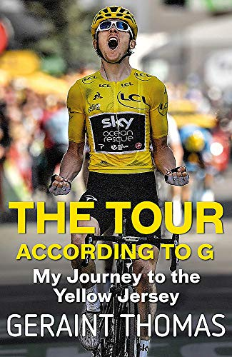 The Tour According to G: My Journey to the Yellow Jersey from Geraint Thomas