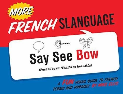 More French Slanguage: A Fun Visual Guide to French Terms and Phrases from Gibbs M. Smith Inc