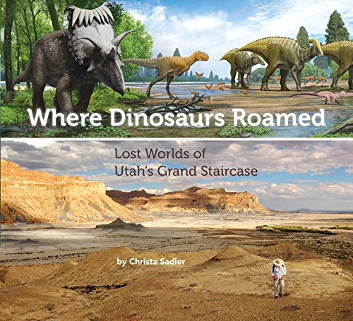 Where Dinosaurs Roamed: Lost Worlds of Utah's Grand Staircase from Glen Canyon Natural History Association