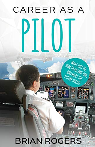 Career As A Pilot: What They Do, How to Become One, and What the Future Holds! from Golgotha Press, Inc.