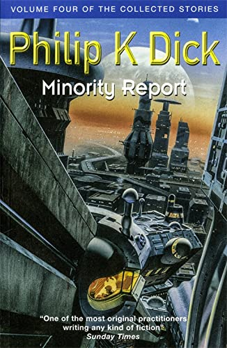 Minority Report: Volume Four of The Collected Stories (GOLLANCZ S.F.) from Gollancz