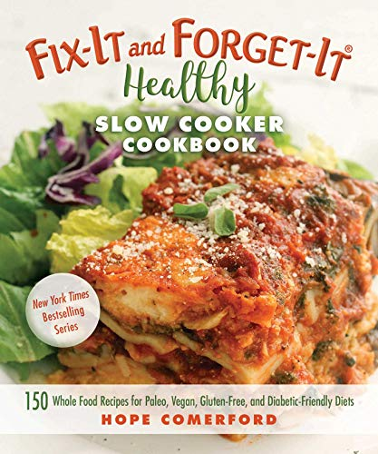 Fix-It and Forget-It Healthy Slow Cooker Cookbook: 150 Whole Food Recipes for Paleo, Vegan, Gluten-Free, and Diabetic-Friendly Diets from KLO80