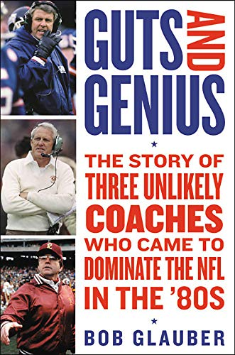 Guts and Genius: The Story of Three Unlikely Coaches Who Came to Dominate the NFL in the '80s from Grand Central Publishing