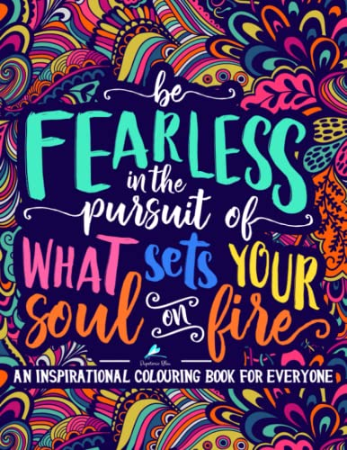 An Inspirational Colouring Book For Everyone: Be Fearless In The Pursuit Of What Sets Your Soul On Fire from Gray & Gold Publishing