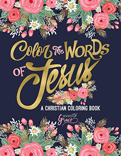 Color the Words of Jesus: A Christian Coloring Book: A Scripture Coloring Book for Adults & Teens (Bible Verse Coloring) from Inspired to Grace