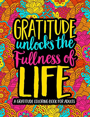Gratitude Unlocks the Fullness of Life: A Gratitude Coloring Book for Adults from Gray & Gold Publishing