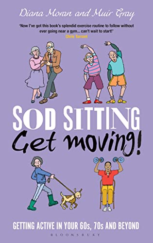 Sod Sitting, Get Moving!: Getting Active in Your 60s, 70s and Beyond from Bloomsbury Publishing PLC