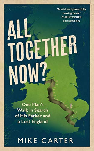 All Together Now?: One Man's Walk in Search of His Father and a Lost England from Guardian Faber Publishing