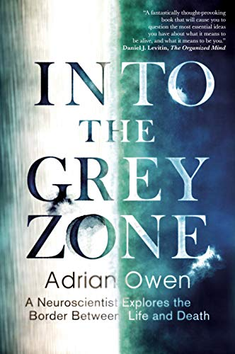 Into the Grey Zone: A Neuroscientist Explores the Border Between Life and Death from Guardian Faber Publishing