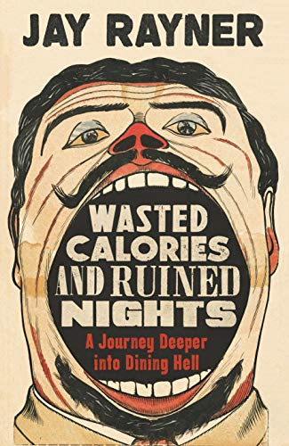 Wasted Calories and Ruined Nights: A Journey Deeper into Dining Hell from Guardian Faber Publishing