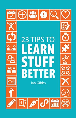 23 Tips to Learn Stuff Better: so you can spend less time studying and more time enjoying yourself from Guid Publications