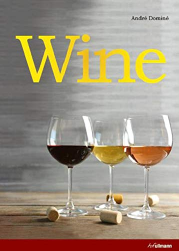 Wine: The ultimate guide to the world of wine from H.F.Ullmann Publishing