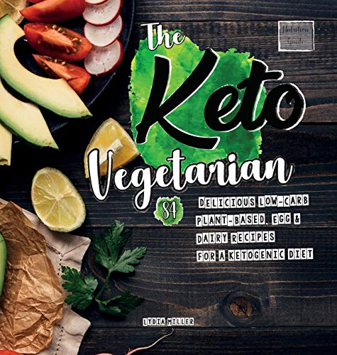 The Keto Vegetarian: 84 Delicious Low-Carb Plant-Based, Egg & Dairy Recipes For A Ketogenic Diet (Nutrition Guide), 2nd Edition (vegan weight loss cookbook) from HMPL Publishing