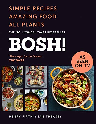BOSH!: Simple recipes. Unbelievable results. All plants. The highest-selling vegan cookery book ever from Harper Collins UK
