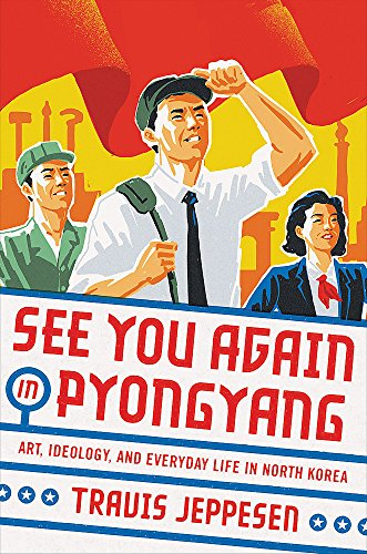 See You Again in Pyongyang: A Journey into Kim Jong Un's North Korea from Hachette Books
