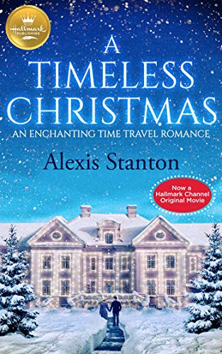 A Timeless Christmas: An Enchanting Time Travel Romance from Hallmark Publishing
