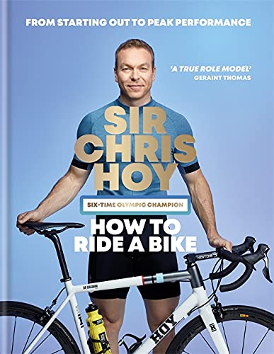 How to Ride a Bike: From Starting Out to Peak Performance from Hamlyn
