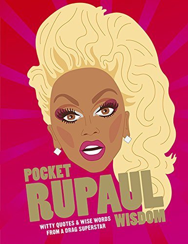 Pocket RuPaul Wisdom: Witty Quotes and Wise Words from a Drag Superstar from Hardie Grant Books (UK)