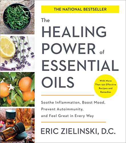 Healing Power of Essential Oils: Soothe Inflammation, Boost Mood, Prevent Autoimmunity, and Feel Great in Every Way from Harmony