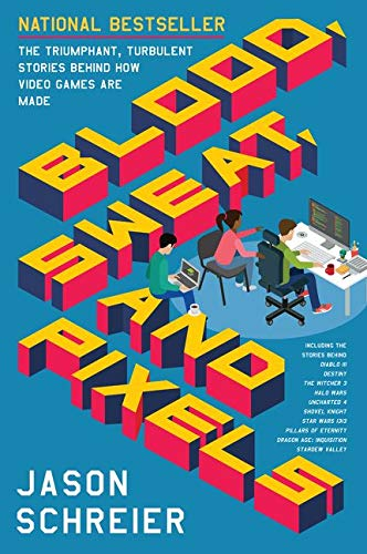 Blood, Sweat, and Pixels: The Triumphant, Turbulent Stories Behind How Video Games Are Made from Harper Paperbacks