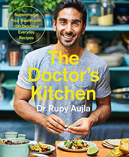 The Doctor's Kitchen: Supercharge your health with 100 delicious everyday recipes from Dr Rupy Aujla