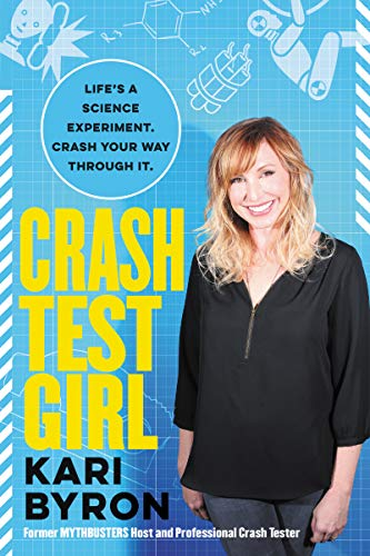 Crash Test Girl: Life's a Science Experiment. Crash Your Way Through It. from HarperOne