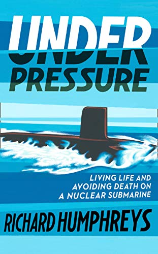 Under Pressure: Living Life and Avoiding Death on a Nuclear Submarine from Mudlark