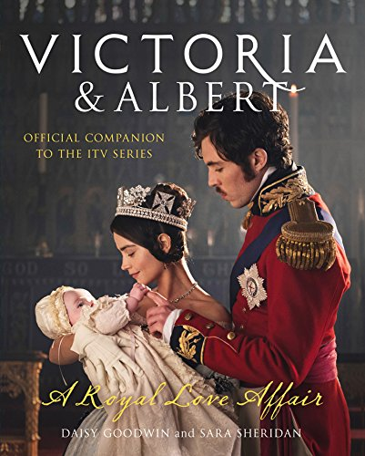 Victoria and Albert - A Royal Love Affair: Official companion to the ITV series from Harper Collins