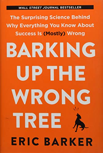 Barking Up the Wrong Tree: The Surprising Science Behind Why Everything You Know About Success Is (Mostly) Wrong from HarperOne