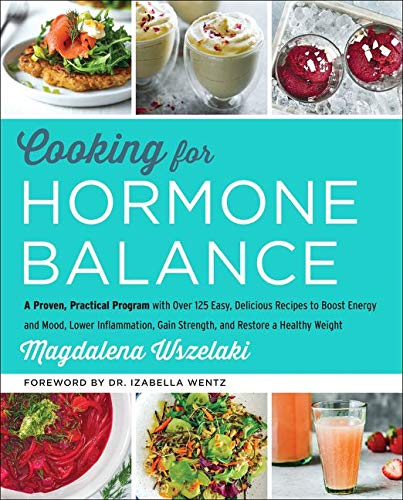 Cooking for Hormone Balance: A Proven, Practical Program with Over 125 Easy, Delicious Recipes to Boost Energy and Mood, Lower Inflammation, Gain Strength, and Restore a Healthy Weight from HarperOne