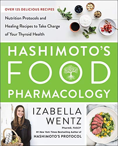 Hashimoto's Food Pharmacology: Nutrition Protocols and Healing Recipes to Take Charge of Your Thyroid Health from HarperOne