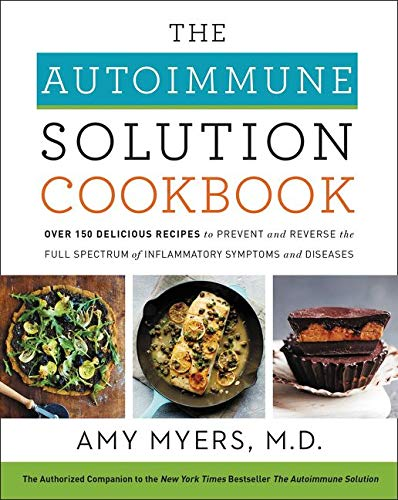 The Autoimmune Solution Cookbook: Over 150 Delicious Recipes to Prevent and Reverse the Full Spectrum of Inflammatory Symptoms and Diseases from HarperOne