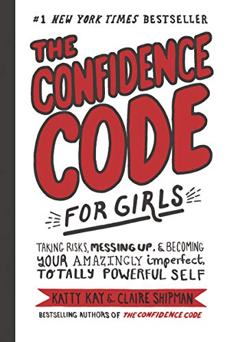 The Confidence Code for Girls: Taking Risks, Messing Up, and Becoming Your Amazingly Imperfect, Totally Powerful Self from HarperCollins