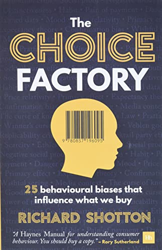 The Choice Factory: 25 behavioural biases that influence what we buy from Harriman House