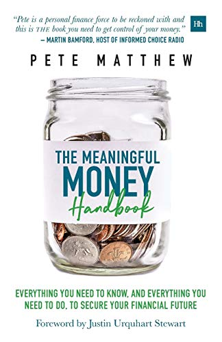 The Meaningful Money Handbook: Everything you need to KNOW and everything you need to DO to secure your financial future from Harriman House