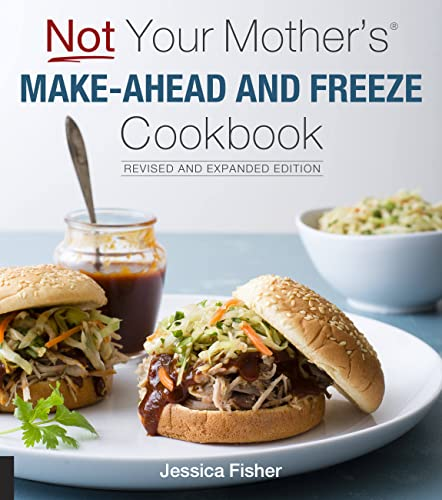 Not Your Mother's Make-Ahead and Freeze Cookbook Revised and Expanded Edition from Harvard Common Press